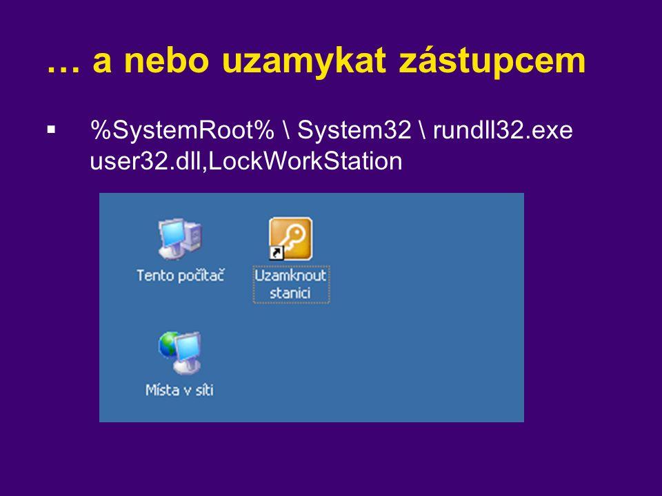 … a nebo uzamykat zástupcem  %SystemRoot% \ System32 \ rundll32.exe user32.dll,LockWorkStation