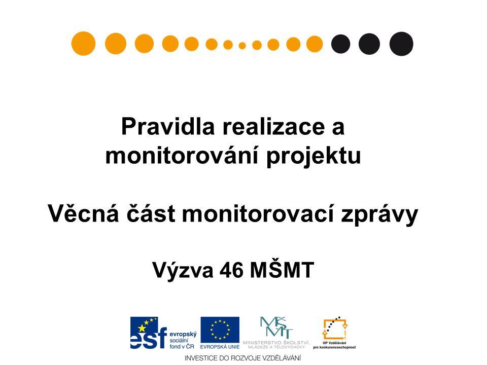 Pravidla realizace a monitorování projektu Věcná část monitorovací zprávy Výzva 46 MŠMT