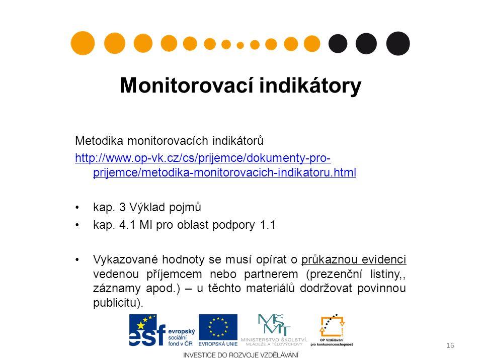 Monitorovací indikátory Metodika monitorovacích indikátorů http://www.op-vk.cz/cs/prijemce/dokumenty-pro- prijemce/metodika-monitorovacich-indikatoru.