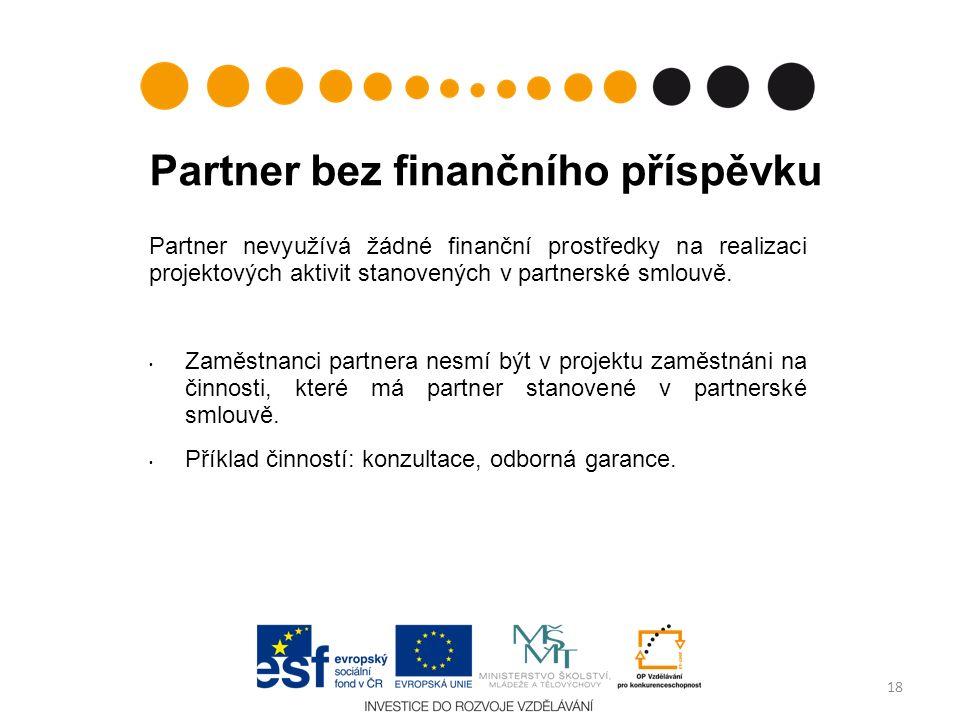 Partner bez finančního příspěvku Partner nevyužívá žádné finanční prostředky na realizaci projektových aktivit stanovených v partnerské smlouvě. Zaměs