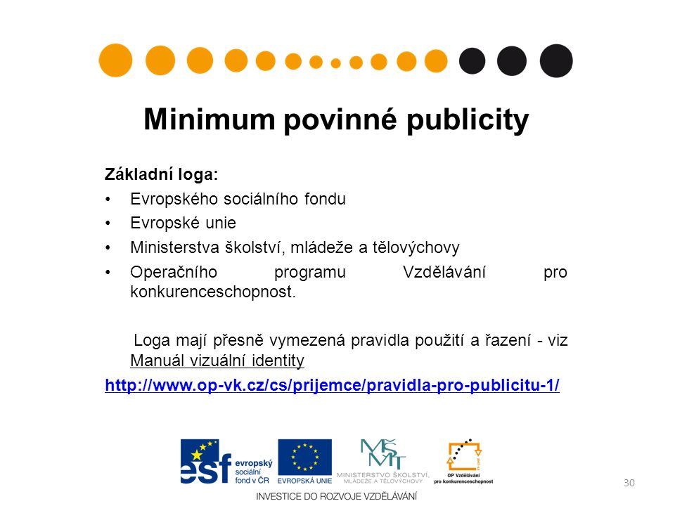 Minimum povinné publicity Základní loga: Evropského sociálního fondu Evropské unie Ministerstva školství, mládeže a tělovýchovy Operačního programu Vzdělávání pro konkurenceschopnost.
