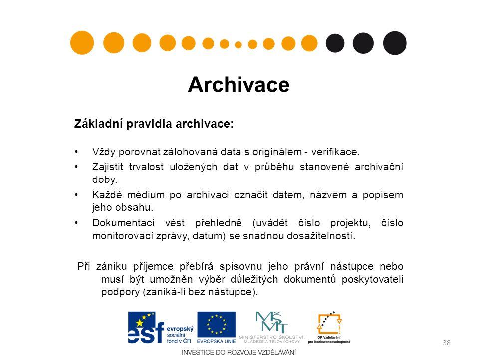 Archivace Základní pravidla archivace: Vždy porovnat zálohovaná data s originálem - verifikace. Zajistit trvalost uložených dat v průběhu stanovené ar