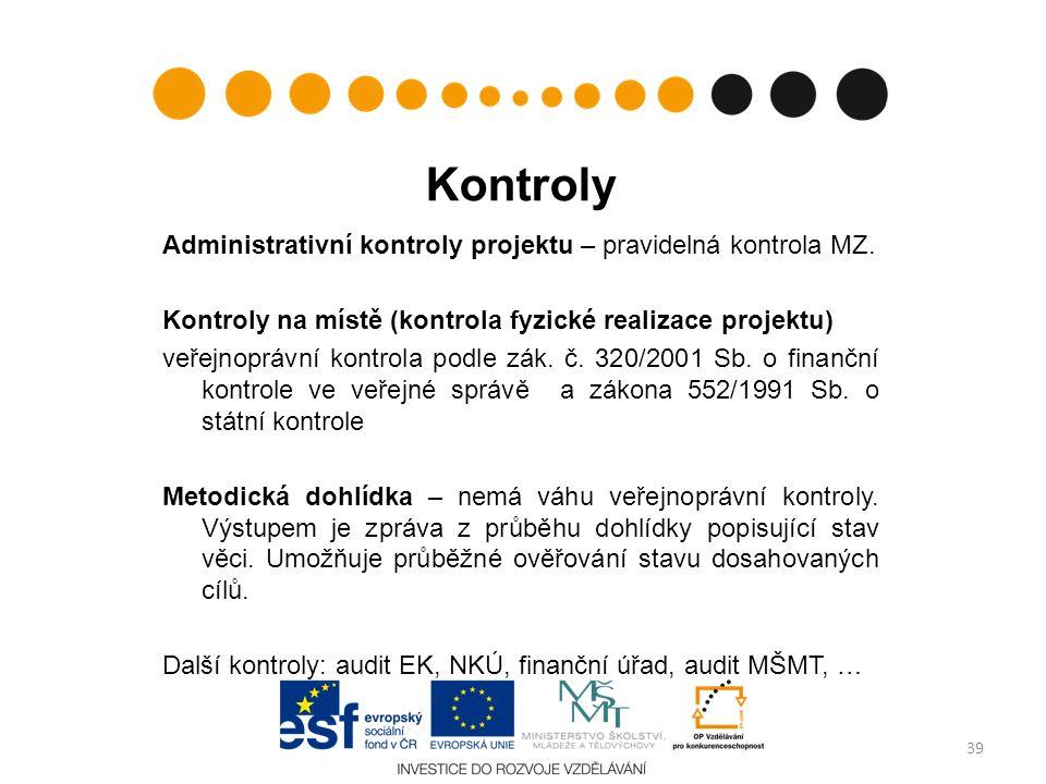 Kontroly Administrativní kontroly projektu – pravidelná kontrola MZ. Kontroly na místě (kontrola fyzické realizace projektu) veřejnoprávní kontrola po