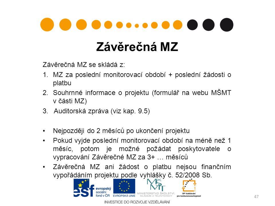Závěrečná MZ Závěrečná MZ se skládá z: 1.MZ za poslední monitorovací období + poslední žádosti o platbu 2.Souhrnné informace o projektu (formulář na w