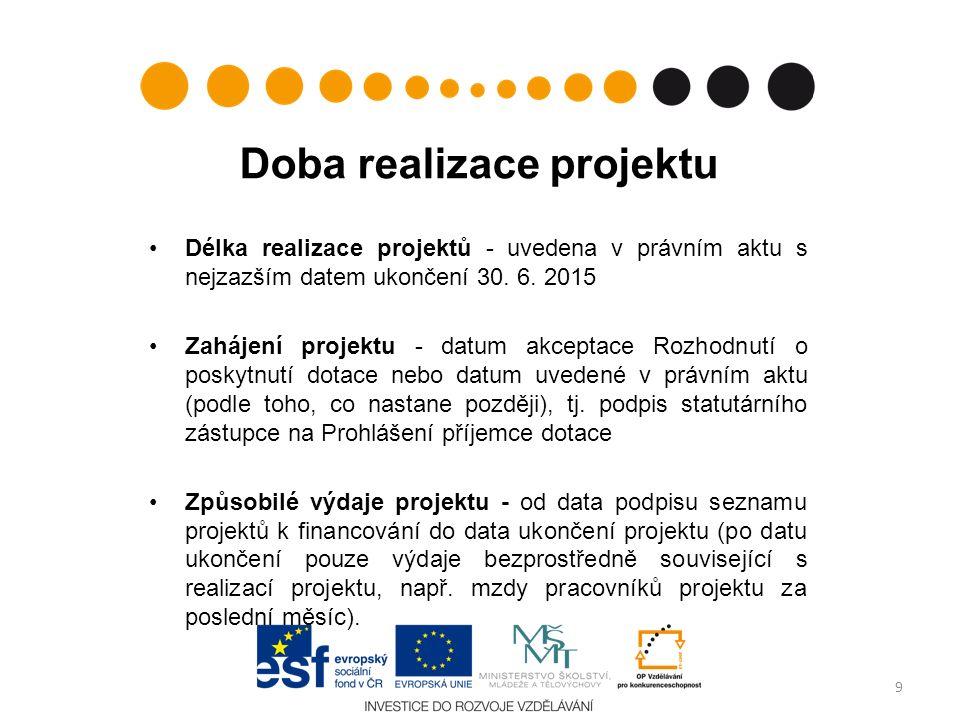 Doba realizace projektu Délka realizace projektů - uvedena v právním aktu s nejzazším datem ukončení 30. 6. 2015 Zahájení projektu - datum akceptace R