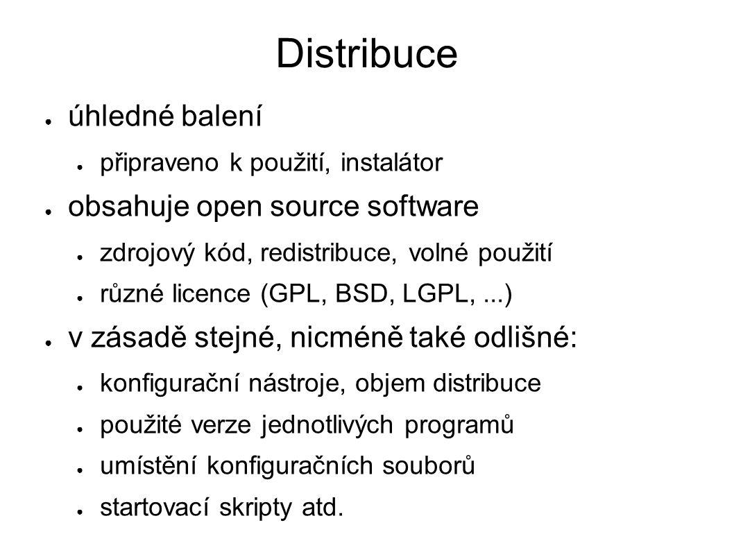 Distribuce ● úhledné balení ● připraveno k použití, instalátor ● obsahuje open source software ● zdrojový kód, redistribuce, volné použití ● různé licence (GPL, BSD, LGPL,...) ● v zásadě stejné, nicméně také odlišné: ● konfigurační nástroje, objem distribuce ● použité verze jednotlivých programů ● umístění konfiguračních souborů ● startovací skripty atd.