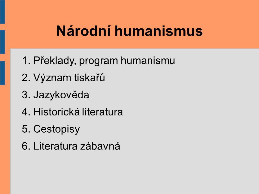 Národní humanismus 1. Překlady, program humanismu 2. Význam tiskařů 3. Jazykověda 4. Historická literatura 5. Cestopisy 6. Literatura zábavná