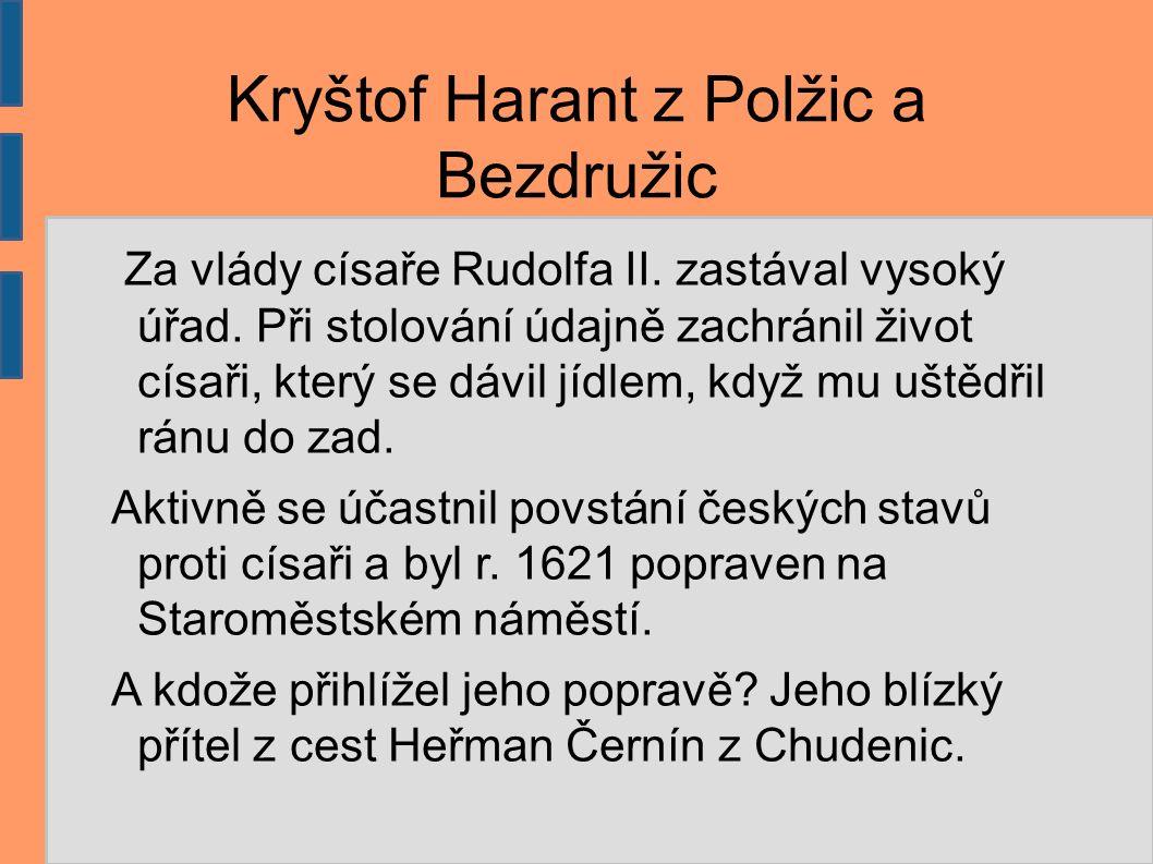 Kryštof Harant z Polžic a Bezdružic Za vlády císaře Rudolfa II. zastával vysoký úřad. Při stolování údajně zachránil život císaři, který se dávil jídl