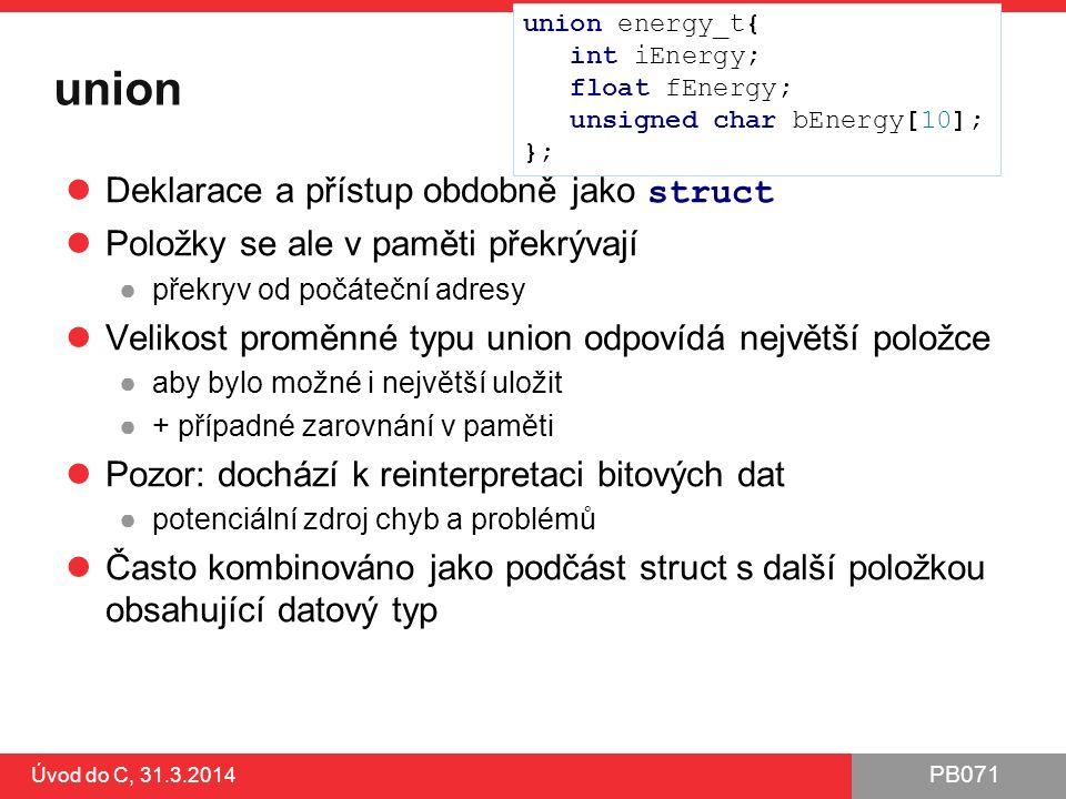 PB071 Úvod do C, 31.3.2014 Shrnutí Vstup a výstup ●abstrakce od konkrétního vstupu/výstupu ●standardní vstup může být klávesnice, soubor...