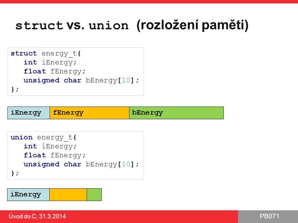 PB071 Úvod do C, 31.3.2014 union – přístup na úrovni bajtů Možnost snadno přistupovat k jednotlivým bajtům většího typu (snáze než bitovými operátory) ●(pozor na Little vs.