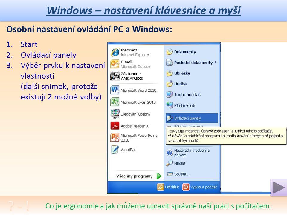 Windows – ergonomie Co je ergonomie a jak můžeme upravit správně naší práci s počítačem Ergonomie: Ergonomie znamená, jak si zařídit svoji práci tak, aby nám fyzicky neublížila ani nebyla nepříjemná (či jinak nevhodná).