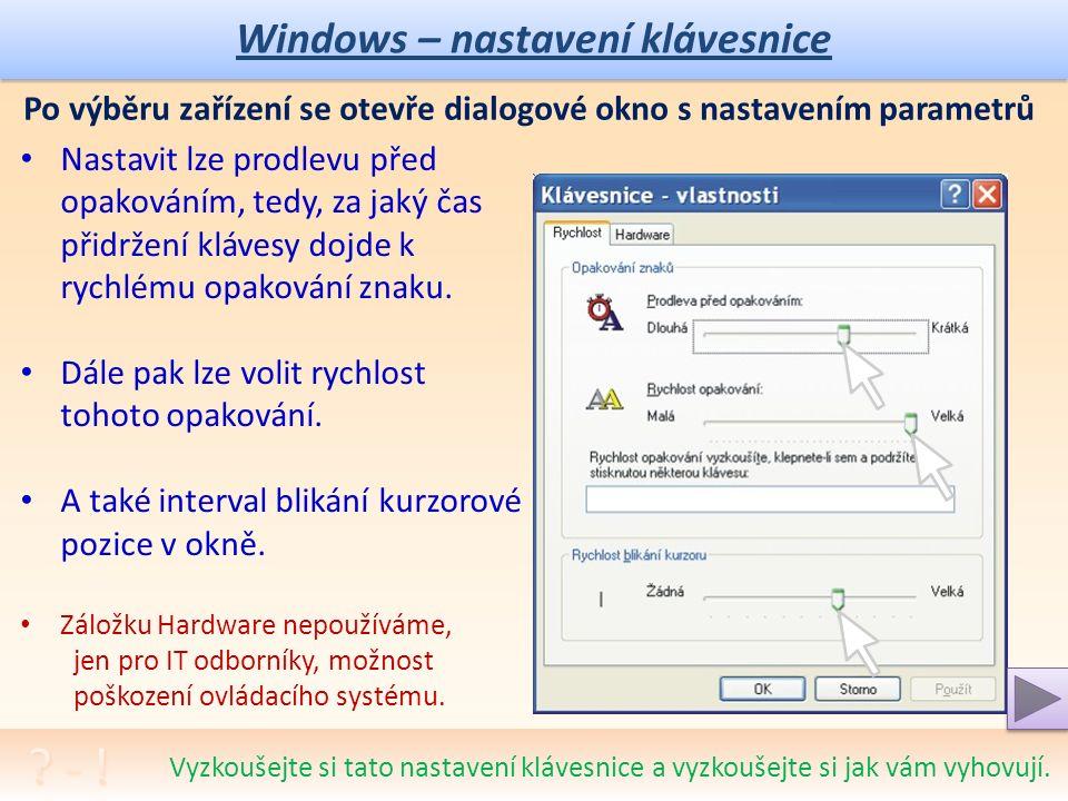 Windows – nastavení klávesnice Volba Klasický: přepínač způsobu zobrazení klasický/kategorie výběr nastavení požadovaného zařízení Prohlédněte si strukturu plochy, panely a ikony vašeho systému.