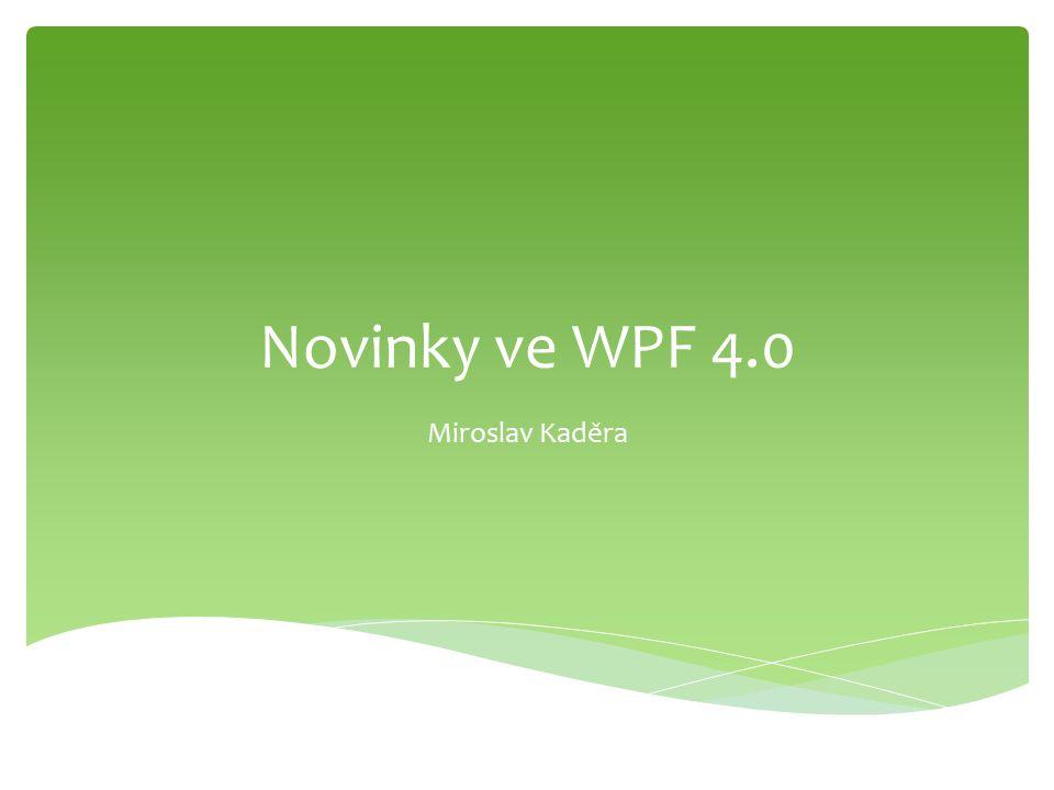 Nové ovládací prvky + demo  Visual State Manager + demo  Vylepšené zobrazování textu  Touch Input  Cached Composition  Další změny Novinky ve WPF 4.0
