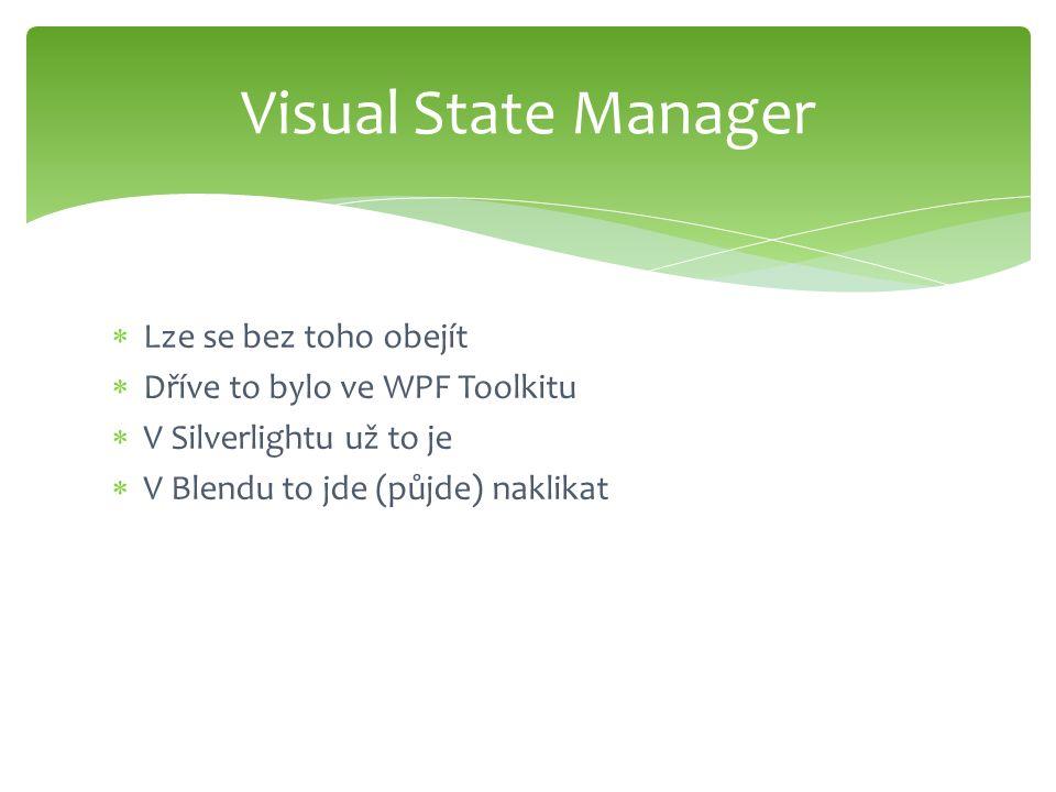  Lze se bez toho obejít  Dříve to bylo ve WPF Toolkitu  V Silverlightu už to je  V Blendu to jde (půjde) naklikat Visual State Manager