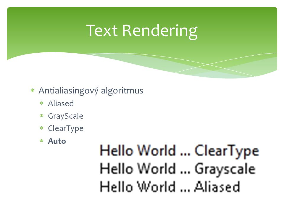  Antialiasingový algoritmus  Aliased  GrayScale  ClearType  Auto Text Rendering