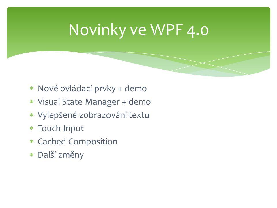  Nové ovládací prvky + demo  Visual State Manager + demo  Vylepšené zobrazování textu  Touch Input  Cached Composition  Další změny Novinky ve W