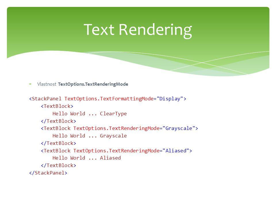 Vlastnost TextOptions.TextRenderingMode Hello World... ClearType Hello World... Grayscale Hello World... Aliased Text Rendering
