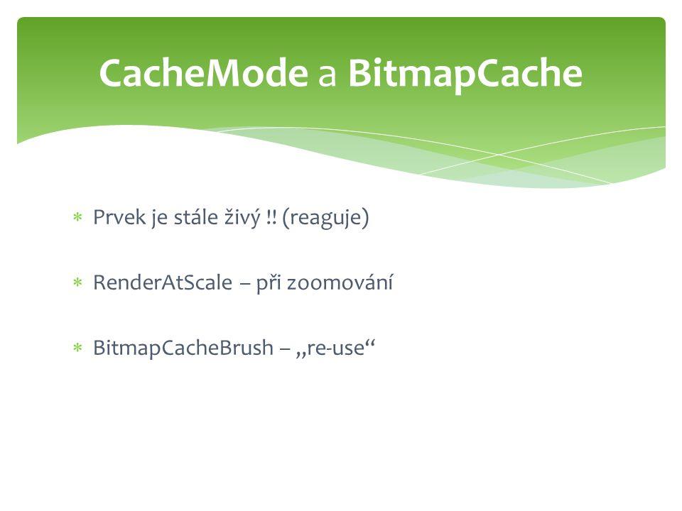 """ Prvek je stále živý !! (reaguje)  RenderAtScale – při zoomování  BitmapCacheBrush – """"re-use"""" CacheMode a BitmapCache"""