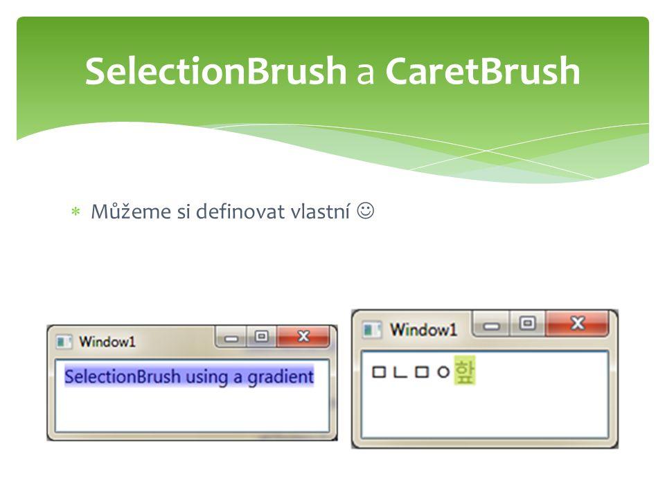  Můžeme si definovat vlastní SelectionBrush a CaretBrush