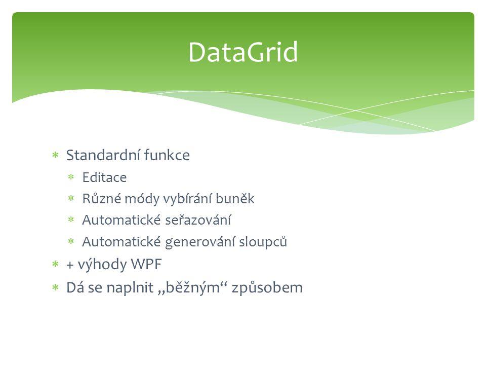 """ Standardní funkce  Editace  Různé módy vybírání buněk  Automatické seřazování  Automatické generování sloupců  + výhody WPF  Dá se naplnit """"běžným způsobem DataGrid"""