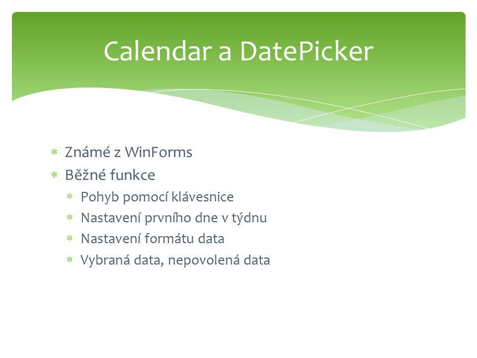  Známé z WinForms  Běžné funkce  Pohyb pomocí klávesnice  Nastavení prvního dne v týdnu  Nastavení formátu data  Vybraná data, nepovolená data Calendar a DatePicker