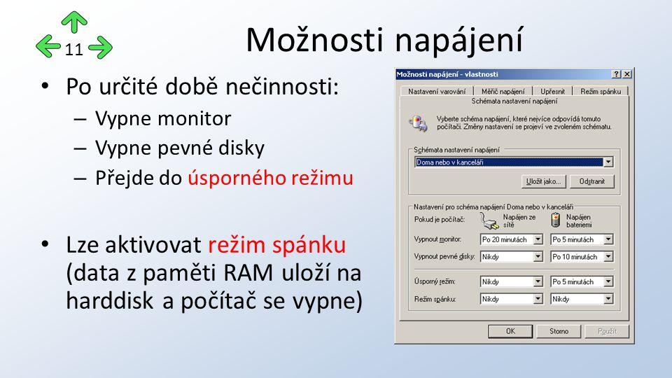 Po určité době nečinnosti: – Vypne monitor – Vypne pevné disky – Přejde do úsporného režimu Lze aktivovat režim spánku (data z paměti RAM uloží na harddisk a počítač se vypne) Možnosti napájení 11