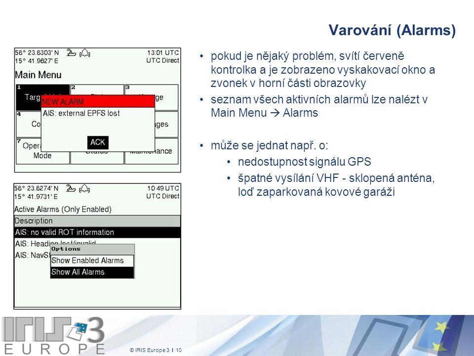 © IRIS Europe 3 I 10 Varování (Alarms) pokud je nějaký problém, svítí červeně kontrolka a je zobrazeno vyskakovací okno a zvonek v horní části obrazovky seznam všech aktivních alarmů lze nalézt v Main Menu  Alarms může se jednat např.