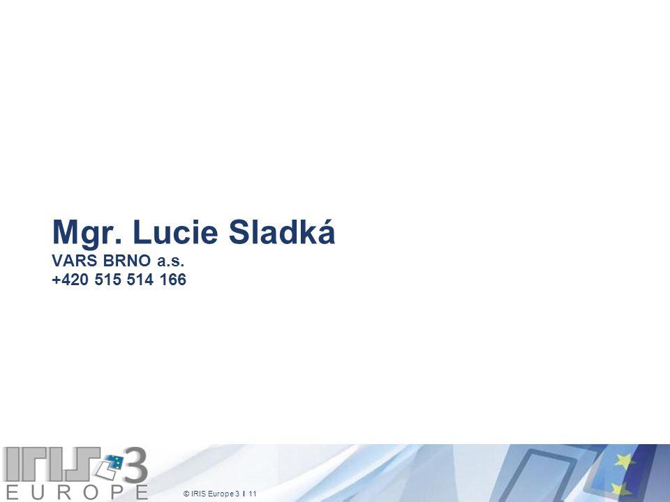 © IRIS Europe 3 I 11 Mgr. Lucie Sladká VARS BRNO a.s. +420 515 514 166