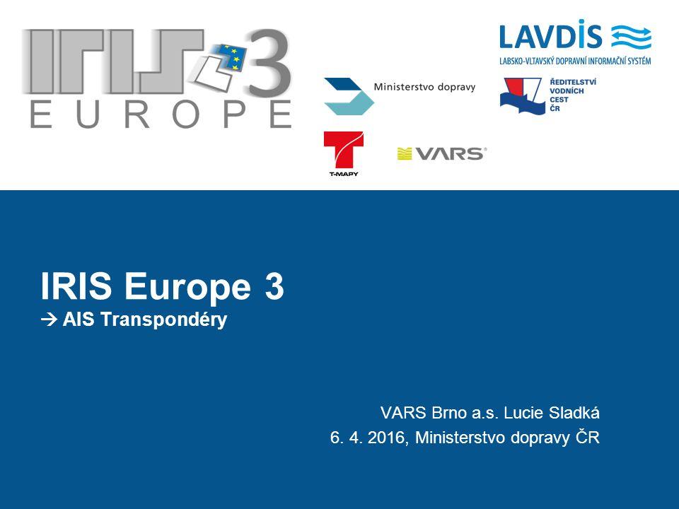 VARS Brno a.s. Lucie Sladká 6. 4. 2016, Ministerstvo dopravy ČR IRIS Europe 3  AIS Transpondéry