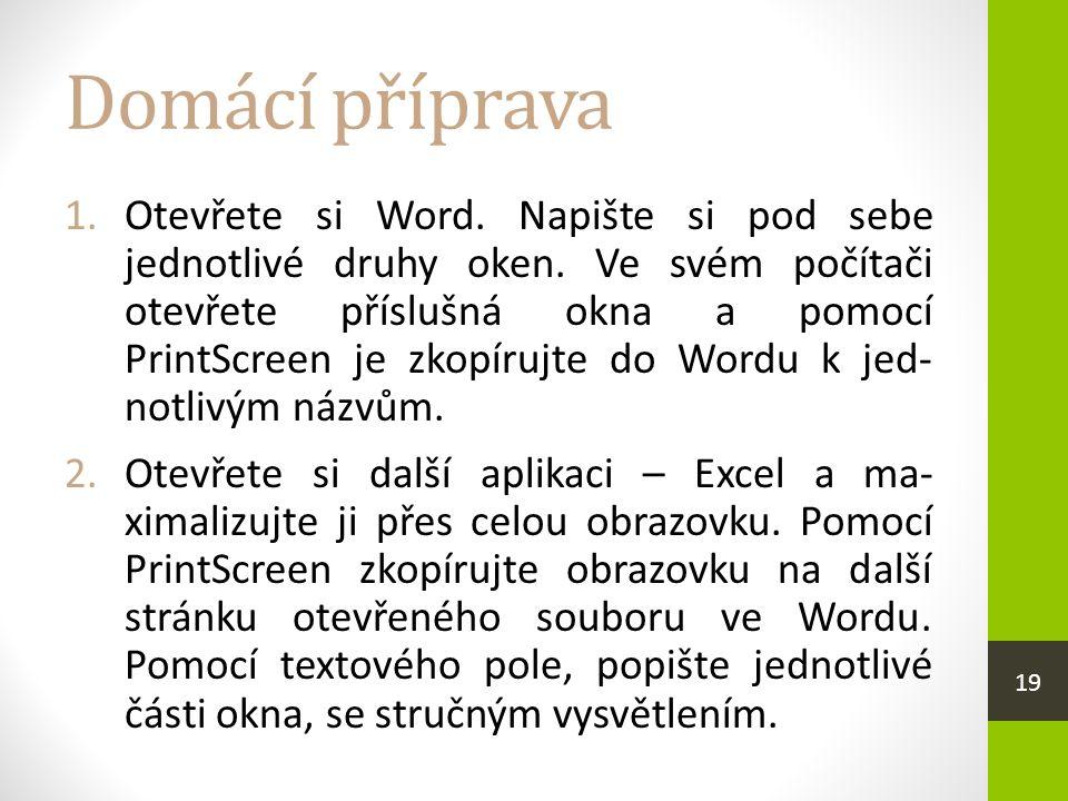 Domácí příprava 1.Otevřete si Word. Napište si pod sebe jednotlivé druhy oken.