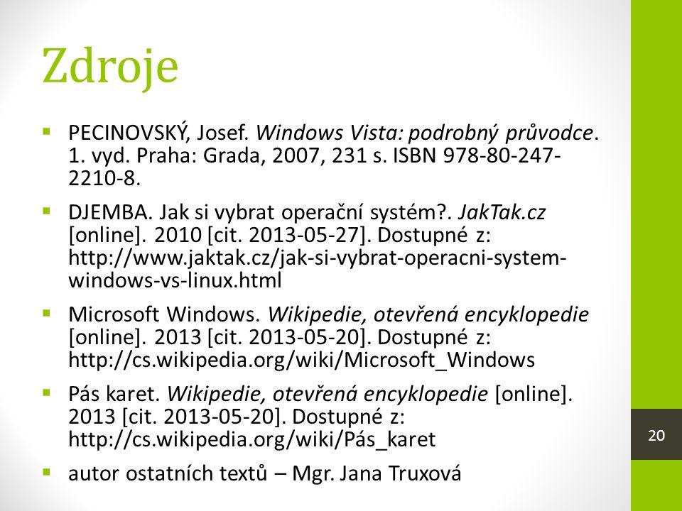 Zdroje  PECINOVSKÝ, Josef. Windows Vista: podrobný průvodce.