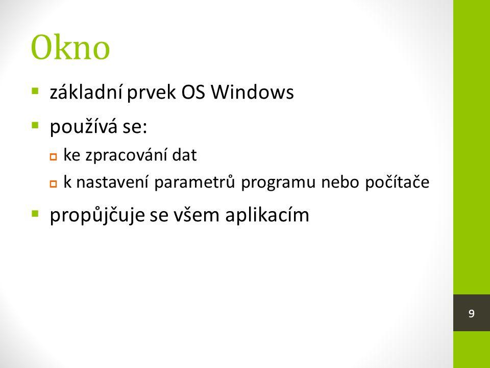 Druhy oken  aplikační  základní typ okna  je určeno k běhu aplikací  dokumentové  je součástí aplikačního okna  využívají ho výkonné aplikace – práce s něko- lika dokumenty současně  dialogové  slouží k nastavení parametrů systému nebo jednotlivých programů 10