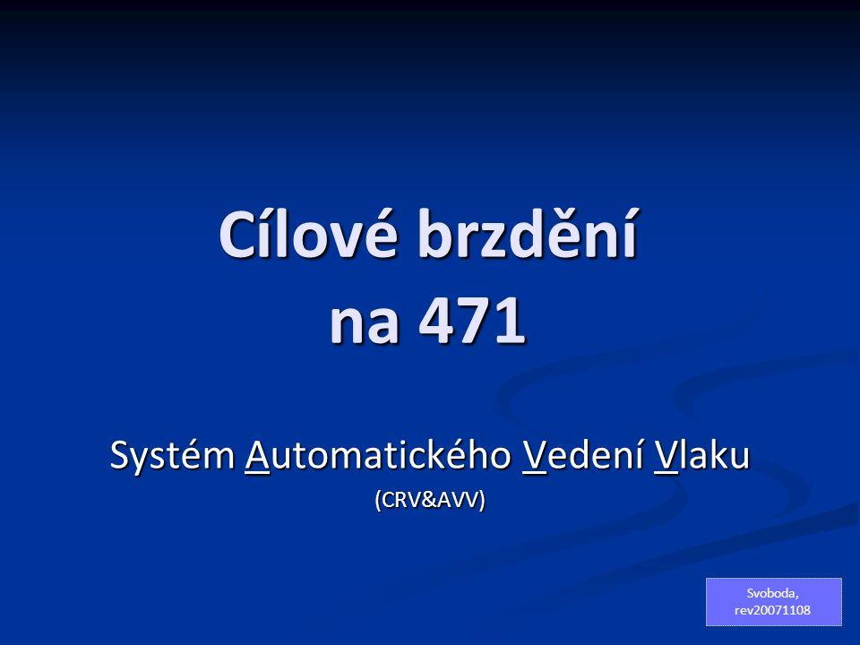 Návěsti pro funkčnost CRV&AVV není podmínkou přenos kódu VZ, je však velkou výhodou pro funkčnost CRV&AVV není podmínkou přenos kódu VZ, je však velkou výhodou zjištění návěstního znaku návěstidla zjištění návěstního znaku návěstidla odvozením od návěstního znaku minutého návěstidla odvozením od návěstního znaku minutého návěstidla převzetím návěstního znaku z VZ, kdy stabilním se považuje po 5ti sekundách a ujetých 30ti metrech (při stání se znak VZ nepřebere) převzetím návěstního znaku z VZ, kdy stabilním se považuje po 5ti sekundách a ujetých 30ti metrech (při stání se znak VZ nepřebere) zadáním návěstního znaku strojvedoucím zadáním návěstního znaku strojvedoucím rádiovým přenosem rádiovým přenosem Je prováděno porovnávání návěstního znaku, se kterým systém CRV&AVV pracuje, se znakem z VZ a s tím ještě kontrola ručně vkládaných údajů.