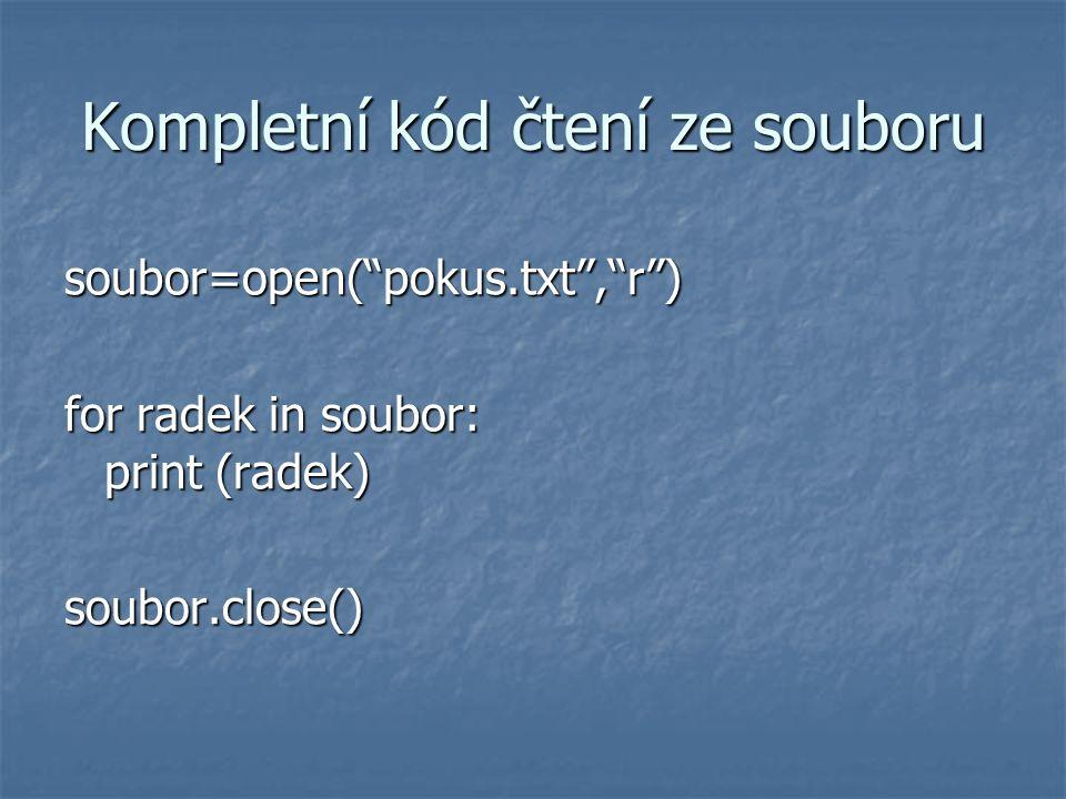 Kompletní kód čtení ze souboru soubor=open( pokus.txt , r ) for radek in soubor: print (radek) soubor.close()