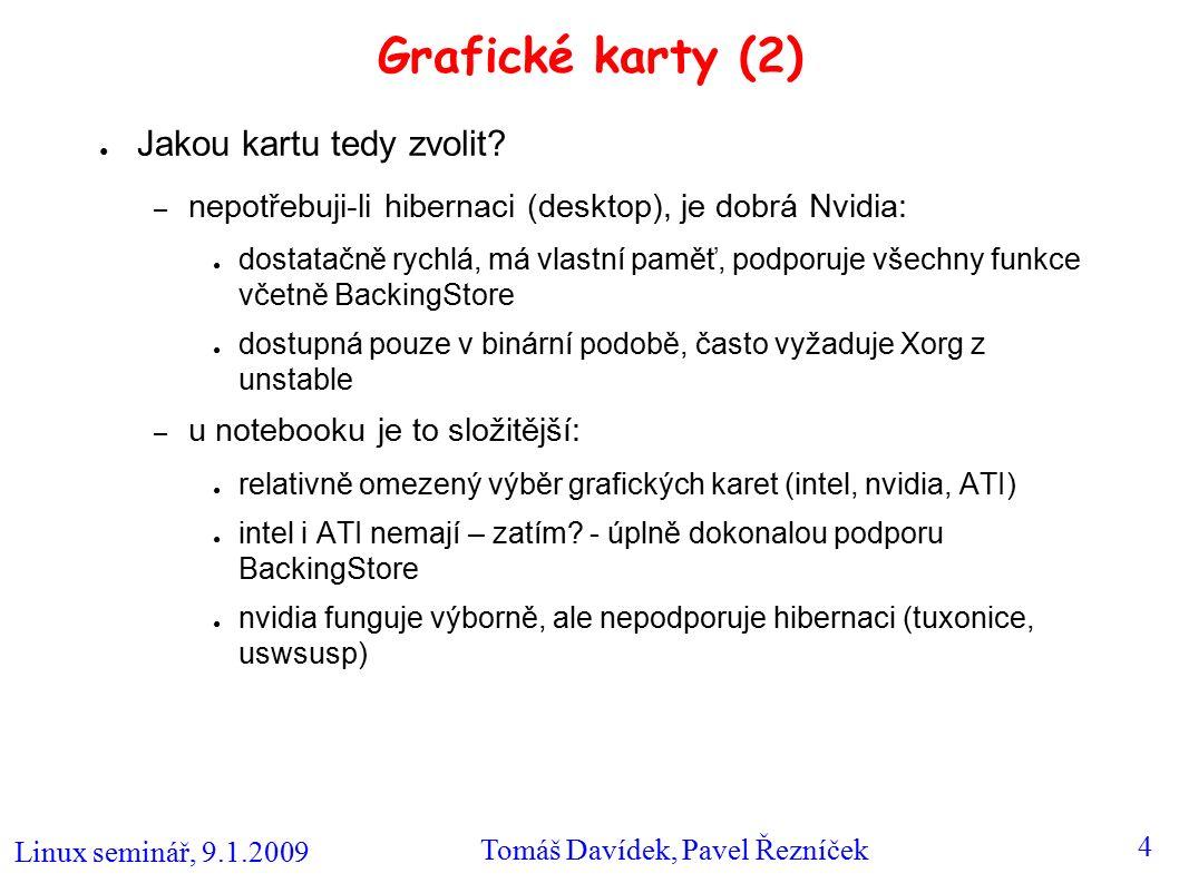 Linux seminář, 9.1.2009 Tomáš Davídek, Pavel Řezníček 4 Grafické karty (2) ● Jakou kartu tedy zvolit.