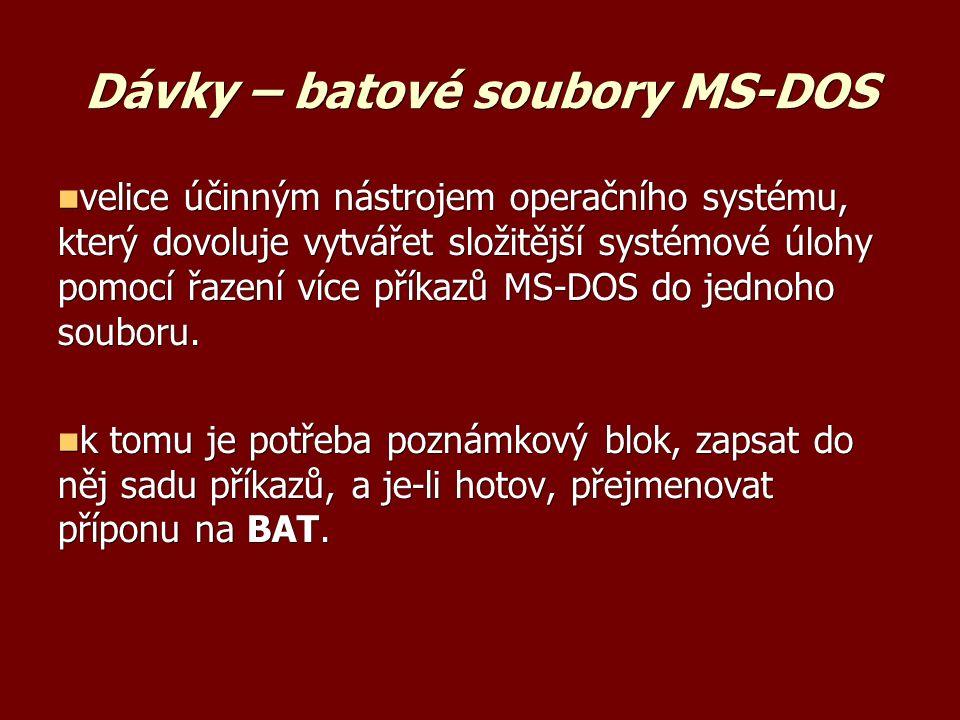 Dávky – batové soubory MS-DOS velice účinným nástrojem operačního systému, který dovoluje vytvářet složitější systémové úlohy pomocí řazení více příkazů MS-DOS do jednoho souboru.