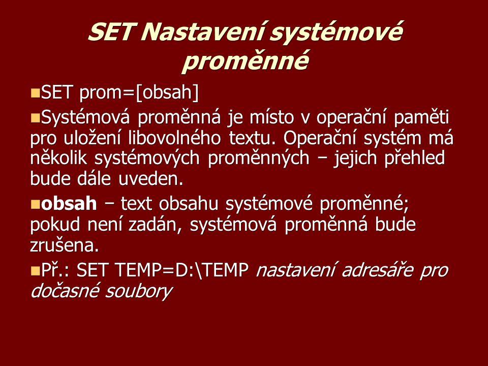 SET Nastavení systémové proměnné SET prom=[obsah] SET prom=[obsah] Systémová proměnná je místo v operační paměti pro uložení libovolného textu.