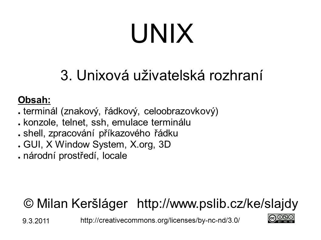 UNIX 3. Unixová uživatelská rozhraní © Milan Keršlágerhttp://www.pslib.cz/ke/slajdy http://creativecommons.org/licenses/by-nc-nd/3.0/ Obsah: ● terminá