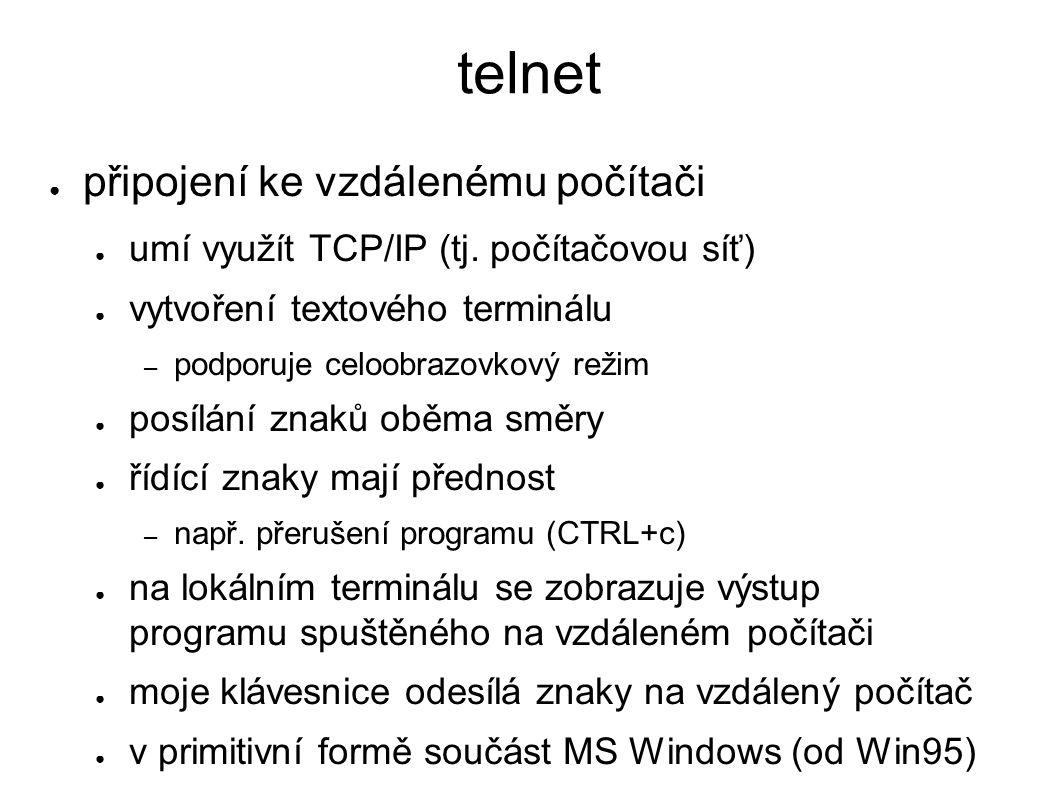telnet ● připojení ke vzdálenému počítači ● umí využít TCP/IP (tj. počítačovou síť) ● vytvoření textového terminálu – podporuje celoobrazovkový režim