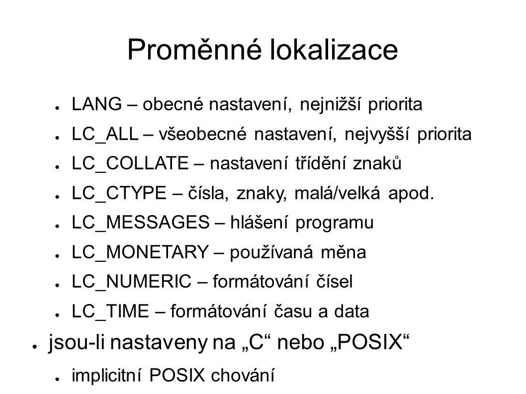 Proměnné lokalizace ● LANG – obecné nastavení, nejnižší priorita ● LC_ALL – všeobecné nastavení, nejvyšší priorita ● LC_COLLATE – nastavení třídění znaků ● LC_CTYPE – čísla, znaky, malá/velká apod.