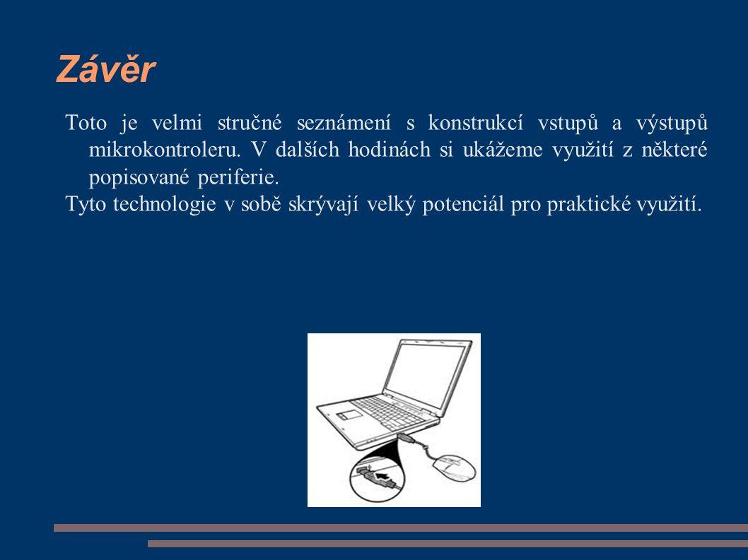Závěr Toto je velmi stručné seznámení s konstrukcí vstupů a výstupů mikrokontroleru.