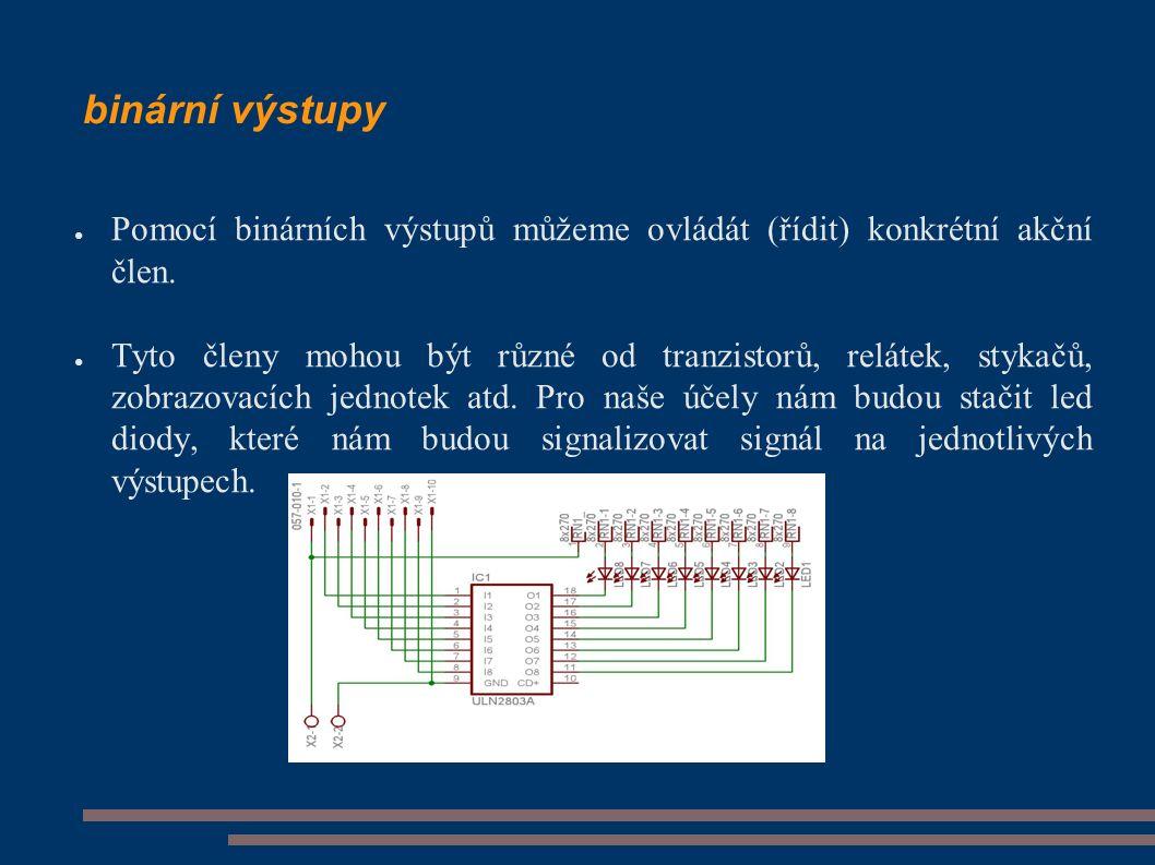 binární výstupy ● Pomocí binárních výstupů můžeme ovládát (řídit) konkrétní akční člen.