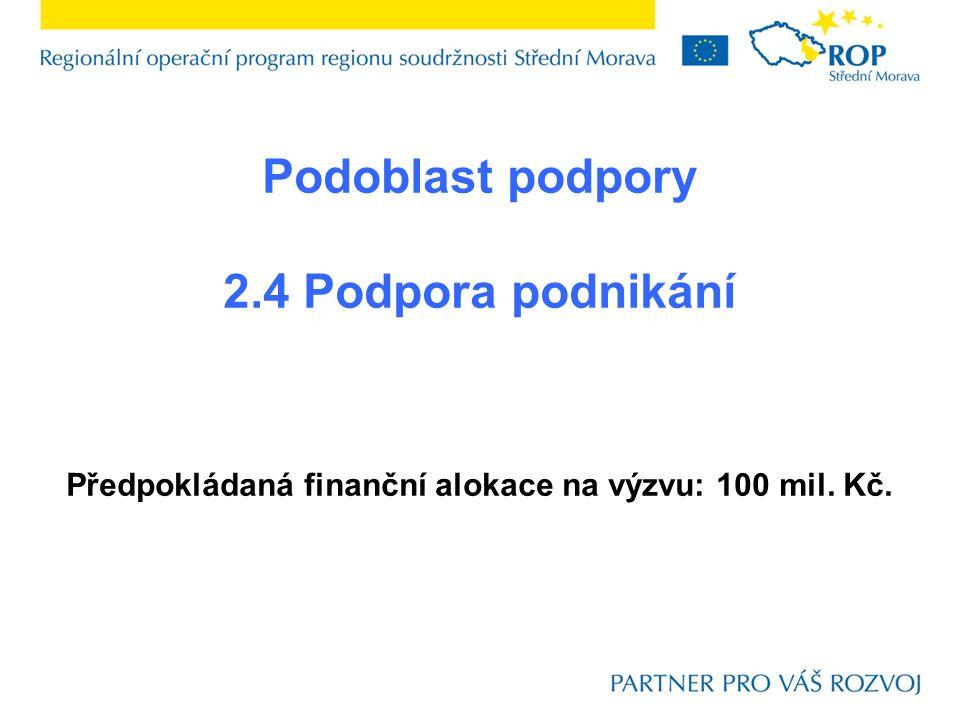 Podoblast podpory 2.4 Podpora podnikání Předpokládaná finanční alokace na výzvu: 100 mil. Kč.