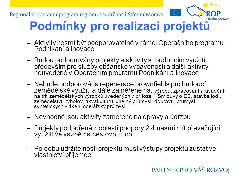 Podmínky pro realizaci projektů –Aktivity nesmí být podporovatelné v rámci Operačního programu Podnikání a inovace –Budou podporovány projekty a aktiv
