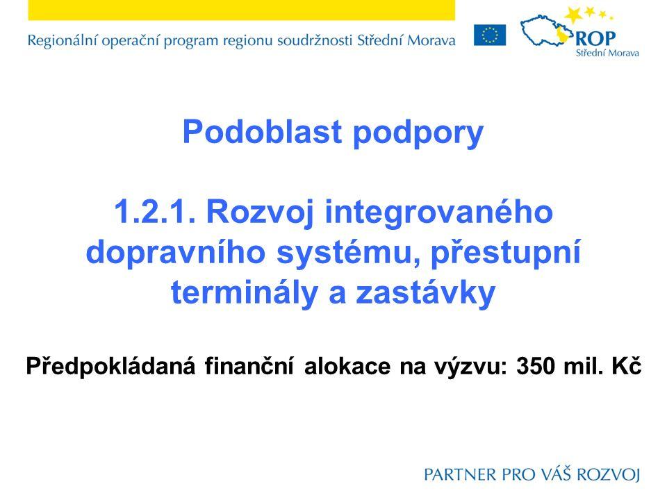 Podoblast podpory 1.2.1. Rozvoj integrovaného dopravního systému, přestupní terminály a zastávky Předpokládaná finanční alokace na výzvu: 350 mil. Kč