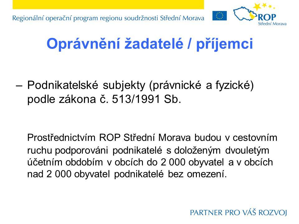 Oprávnění žadatelé / příjemci –Podnikatelské subjekty (právnické a fyzické) podle zákona č. 513/1991 Sb. Prostřednictvím ROP Střední Morava budou v ce