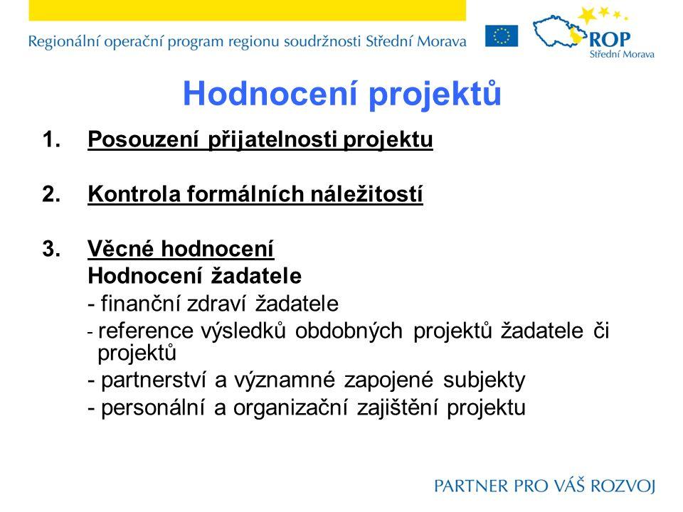 Hodnocení projektů 1.Posouzení přijatelnosti projektu 2.Kontrola formálních náležitostí 3.Věcné hodnocení Hodnocení žadatele - finanční zdraví žadatel
