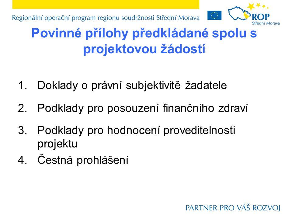Povinné přílohy předkládané spolu s projektovou žádostí 1.Doklady o právní subjektivitě žadatele 2.Podklady pro posouzení finančního zdraví 3.Podklady