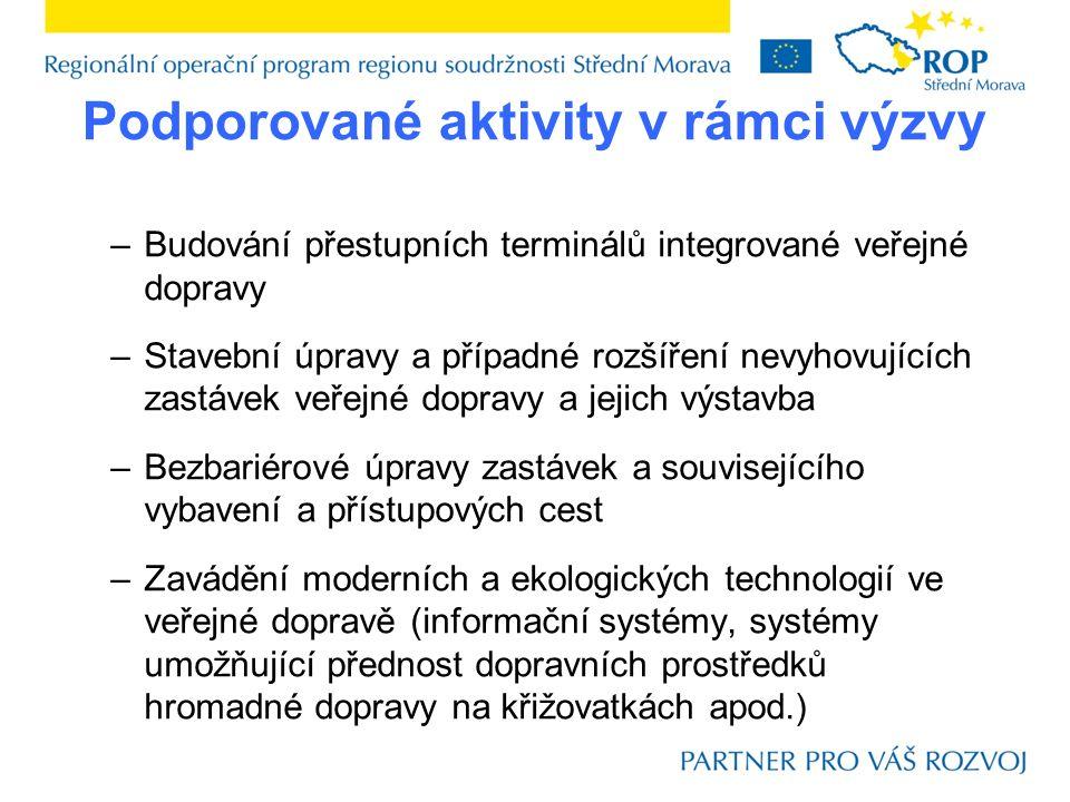 Podporované aktivity v rámci výzvy –Budování přestupních terminálů integrované veřejné dopravy –Stavební úpravy a případné rozšíření nevyhovujících za