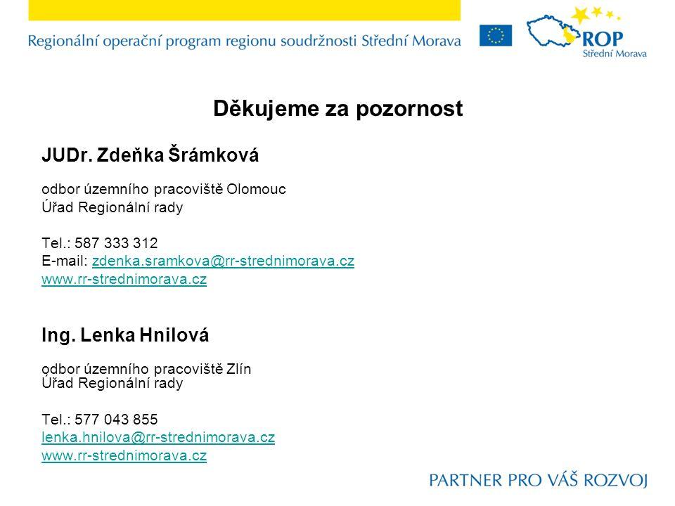 Děkujeme za pozornost JUDr. Zdeňka Šrámková odbor územního pracoviště Olomouc Úřad Regionální rady Tel.: 587 333 312 E-mail: zdenka.sramkova@rr-stredn